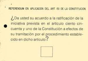 Pregunta en el referéndum del 28F 1980 que convocara la UCD a la vez que planteaba la abstención, que no se fuera a votar. Para que triunfara el SI tenía que salir con mayoría absoluta, no sobre votos en las urnas sino sobre ell total del censo electoral en cada una de las ocho provincias