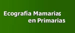 Ecografía mamarias sobre las Prrimarias