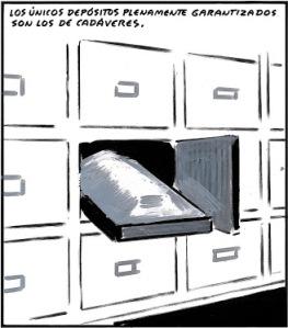 Como viñetea El Roto, los únicos depósitos seguros, son los de los cadáveres.