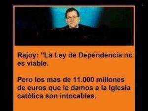 Para Rajoy, la Dependencia u otros gastos para los que más sufren la crisis no es viable. Para la Igglesia, sin límites