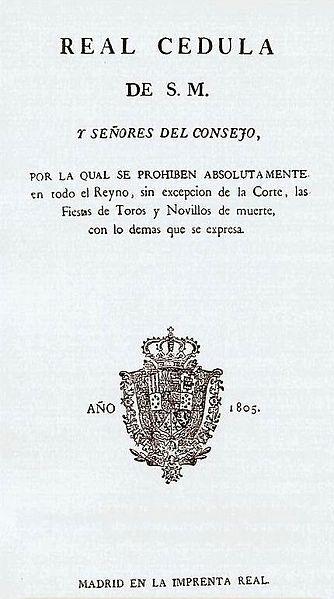 Real Cédula de 1805, inspirada por Manuel Godoy y que fuera promulgada por el Rey Carlos IV por el que se prohibían los festejos taurinos