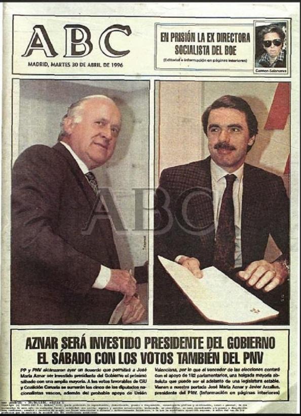 30.04.1996, pacto del PNV con el PP para apoyar la investidura de José María Aznar para presidente del Gobierno habiéndole hecho concesiones que ni los propios nacionalismo vasco se lo esperaban